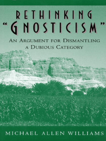 "Rethinking ""Gnosticism"": An Argument for Dismantling a Dubious Category"