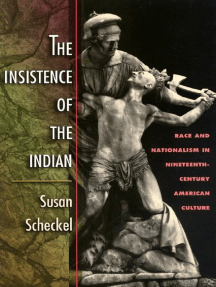 The Insistence of the Indian: Race and Nationalism in Nineteenth-Century American Culture