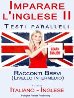 Imparare l'inglese II con Testi paralleli - Racconti Brevi (Livello intermedio) Bilingue (Italiano - Inglese)