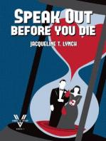 Speak Out Before You Die
