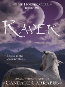 Raver, The Horsecaller: Book One (A Romantic Adventure Fantasy)