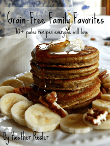 Grain-Free Family Favorites: 70+ paleo recipes everyone will love