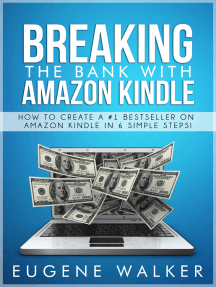 Breaking the Bank with Amazon Kindle: How to Create a #1 Bestseller On Amazon Kindle in 6 Simple Steps
