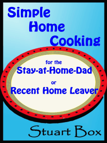 Simple Home Cooking for the Stay-at-Home Dad or Recent Home Leaver