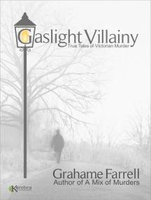 Gaslight Villainy: True Tales of Victorian Murder