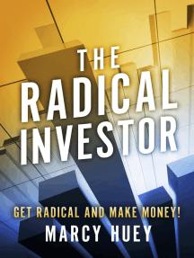 The Radical Investor: Get Radical and  Make Money!