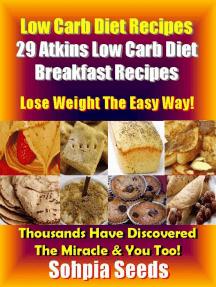 Low Carb Diet Recipes: 29 Atkins Low Carb Diet Breakfast Recipes: Atkin Low Carb Recipes