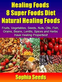 Healing Foods 8 Super Foods Diet - Natural Healing Foods: Superfood