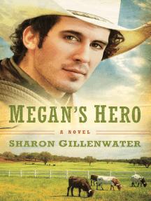 Megan's Hero (The Callahans of Texas Book #3): A Novel