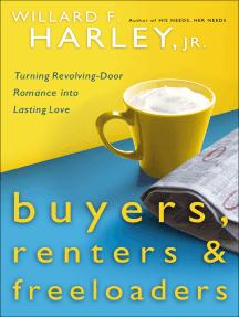 Buyers, Renters & Freeloaders: Turning Revolving-Door Romance into Lasting Love