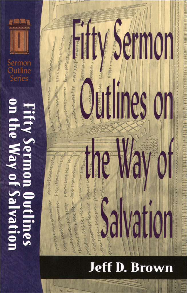 Fifty Sermon Outlines on the Way of Salvation (Sermon Outline Series) by  Jeff D  Brown - Read Online