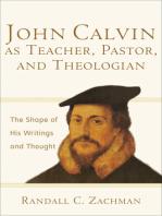 John Calvin as Teacher, Pastor, and Theologian