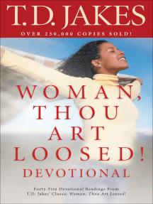 Woman, Thou Art Loosed! Devotional by T D  Jakes - Read Online
