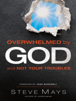 Overwhelmed by God and Not Your Troubles