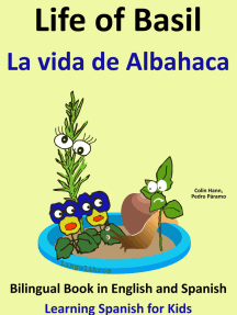 Learn Spanish: Spanish for Kids. Life of Basil - La vida de Albahaca - Bilingual Book in English and Spanish.
