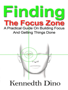 Finding The Focus Zone; A Practical Guide On Building Focus And Getting Things Done