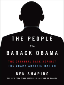 The People Vs. Barack Obama: The Criminal Case Against the Obama Administration
