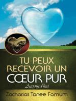 Tu Peux Recevoir Un Coeur Pur Aujourd'hui