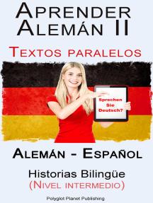 Aprender Alemán II Textos paralelos Historias Bilingüe (Nivel intermedio) Alemán - Español