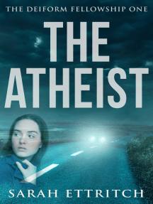 The Deiform Fellowship One: The Atheist