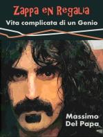Zappa en Regalia: Vita complicata di un Genio