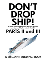 Don't Drop Ship! A Guide to Starting Your Own Drop Ship Business And Reasons Why You Probably Shouldn't Parts II and III