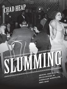 Slumming: Sexual and Racial Encounters in American Nightlife, 1885-1940
