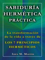 Sabiduría Hermética Práctica. La transformación de la vida a través de los 7 Principios Herméticos