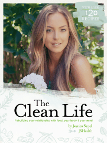 The Clean Life: Rebuilding Your Relationship with Food, Your Body and Your Mind