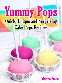Yummy Pops: Quick, Unique and Surprising Cake Pops Recipes