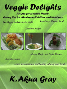 Veggie Delights: Recipes for Holistic Health Eating Live for Maximum Nutrition