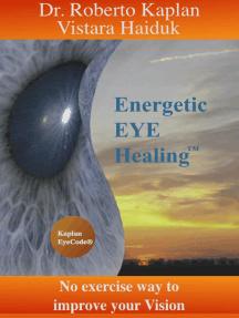 Energetic EyeHealing: No Exercise Way of Improving Vision