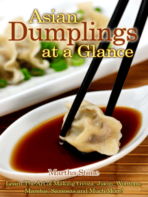 Asian Dumplings at a Glance: Learn The Art of Making Gyoza, Jiaozi, Wontons, Mandus, Samosas and Much More!