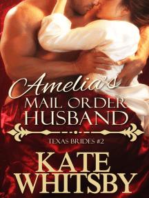 Amelia's Mail Order Husband (Texas Brides Book 2)