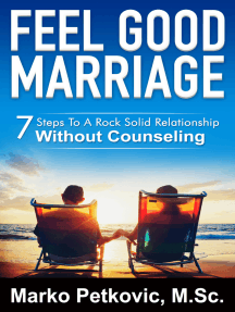 Feel Good Marriage: 7 Steps to a Rock Solid Relationship Without Counseling