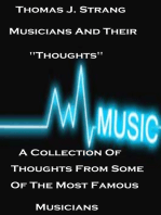 "Musicians And Their ""Thoughts"" A Collection Of Thoughts From Some Of The Most Famous Musicians"