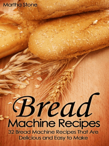 Bread Machine Recipes: 32 Bread Machine Recipes That Are Delicious and Easy to Make