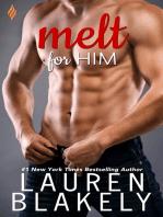 Melt For Him