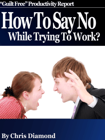 How To Say No While Trying To Work And Become Dramatically More Productive?