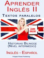 Aprender Inglês II - Textos paralelos - Historias Bilingüe (Nivel intermedio) Inglês - Español