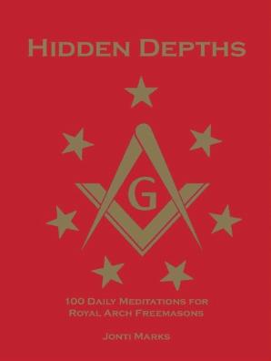 Hidden Depths: 100 Daily Meditations for Royal Arch Freemasons by Jonti  Marks - Book - Read Online