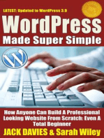 WordPress Made Super Simple - How Anyone Can Build A Professional Looking Website From Scratch