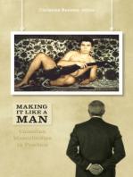Making It Like a Man: Canadian Masculinities in Practice