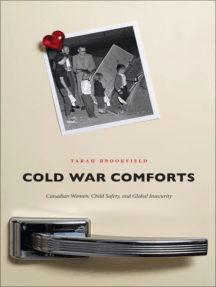 Cold War Comforts: Canadian Women, Child Safety, and Global Insecurity