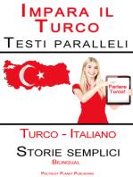 Imparare il Turco - Testi paralleli - Storie semplici (Italiano - Turco) Bilingual