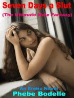 Seven Days a Slut (The Ultimate Male Fantasy)