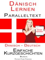 Dänisch Lernen - Paralleltext - Einfache Kurzgeschichten (Dänisch - Deutsch) Bilingual