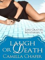 Laugh or Death (Lexi Graves Mysteries, 6)