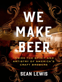 We Make Beer: Inside the Spirit and Artistry of America's Craft Brewers