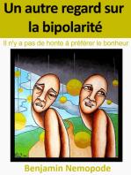 Un autre regard sur la bipolarité [Il n'y a pas de honte à préférer le bonheur]